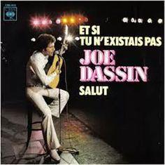 Et Si Tu N'Existais Pas 1975 - Joe DassinJoseph Ira Dassin, ou simplesmente, Joe Dassin, foi um cantor franco-estadunidense de música pop e chanson. Joe Dassin