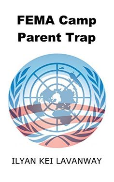 FEMA Camp Parent Trap by Ilyan Lavanway http://www.amazon.com/dp/B011NCYPTA/ref=cm_sw_r_pi_dp_NMOYvb0VDEN7Q