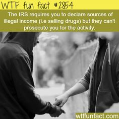 Right...they just turn it over to other authorities....Why the IRS is the worst -  WTF fun facts