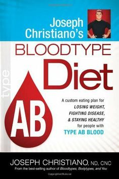 Joseph Christiano's Bloodtype Diet AB: A Custom Eating Plan for Losing Weight, Fighting Disease & Staying Healthy for People with Type AB Blood Blood Type Ab Positive, Ab Blood Type, Blood Types, Diet Plans To Lose Weight, How To Lose Weight Fast, Losing Weight, Reduce Weight, Healthy Diet Tips, How To Stay Healthy