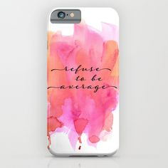 refuse to be average iPhone & iPod Case http://society6.com/artist/sylviacookphotography?curator=SylviaCookPhotography #iphonecase #samsung #typography #inspirational #pink