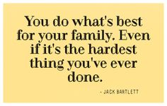 What ever is best for our family.