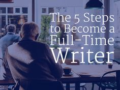 The 5 Steps to Become A Full-Time Writer | Ready to write for a job? Click through for 5 steps to becoming a full-time writer.