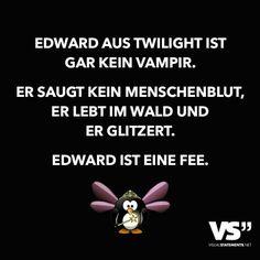 Edward aus Twilight ist gar kein Vampir. Er saugt kein Menschenblut, er lebt im Wald und er glitzert. Edward ist eine Fee.
