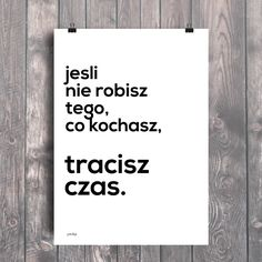 Plakat motywacyjny: To, co kochasz True Quotes, Funny Quotes, Like A Boss, Motto, Are You Happy, Texts, Coaching, Thoughts, Humor