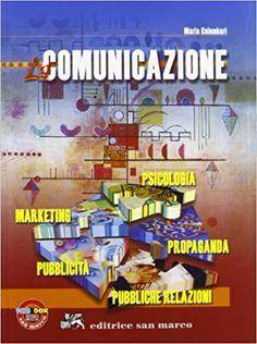 La comunicazione. Psicologia, propaganda, pubbliche relazioni, pubblicità, marketing: Amazon.it: Maria Colombari: Libri