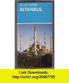 Blue Travel Guide to Istanbul (Blue Guides (R. S. Means)) (9780393300109) Freely, John Freely , ISBN-10: 0393300102  , ISBN-13: 978-0393300109 ,  , tutorials , pdf , ebook , torrent , downloads , rapidshare , filesonic , hotfile , megaupload , fileserve