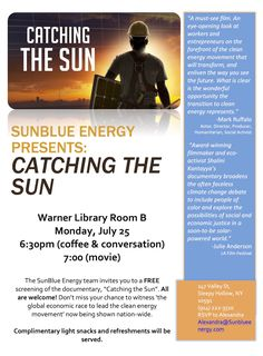 "The SunBlue Energy team invites you to a FREE screening of the documentary, ""Catching the Sun"" at The Warner Library in Tarrytown, NY on July 25th at 6:30pm http://eepurl.com/b-Yrtz"