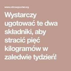Wystarczy ugotować te dwa składniki, aby stracić pięć kilogramów w zaledwie tydzień! Health And Beauty, Diet Recipes, Health Fitness, Food And Drink, Cooking, Life, Sport, Creative, Kitchen