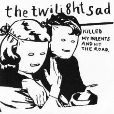 The Twilight Sad - The Twilight Sad Killed My Parents And Hit The Road (2008)