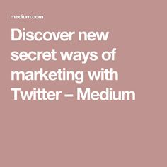 Discover new secret ways of marketing with Twitter – Medium