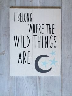 I belong Where the Wild Things Are, wood sign. Perfect for that little boy in your life! 12 x 16 My Three Sons, Woodland Baby, Little Boys, Cool Kids, Wood Signs, Wild Things, Baby Room, Fun, Painting