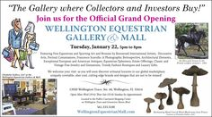 """The Gallery where Collectors and Investors Buy!""  Join us for the Official Grand Opening  WELLINGTON EQUESTRIAN GALLERY& MALL  Tuesday, January 22, 5pm to 8pm  Featuring Fine Equestrian and Sporting Art and Bronzes by Renowned International Artists, Decorative Arts, Portrait Commissions,  Architectural Elements, Exceptional European and American Antiques, Equestrian Ephemera, Estate Offerings, Classic and Vintage Fine Jewelry and Gemstones, Trendy Fashion Boutiques and Luxury Gifts."