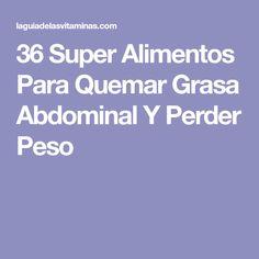 36 Super Alimentos Para Quemar Grasa Abdominal Y Perder Peso