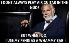 I dont always play air guitar in the nude – meme