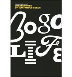 Logo Life: Life Histories of 100 Famous Logos by Ron van der Vlugt