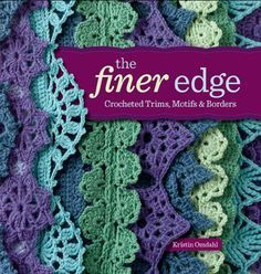 The Finer Edge: Crocheted Trims, Motifs & Borders Get Hundreds of Free Crochet Patterns on Amazon - Find out How!