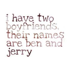 What's really awkward is when your actual boy friend's name is Jerry and then repinning this becomes a dilemma and the only Ben you know is in like 2nd grade but the point is that I like ice cream. Alot.