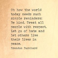 I share this old quote with a heavy heart. And as I share this rant I send love to all those who have been hurt in all the violence this year and my hopes to all the rest that you do not become jaded or violent. The violence in the U.S. is at a flash point. One would think that our extraordinary freedoms would encourage more unity and thoughtful responses to the shootings. It's frustrating for all of us to see the daily killings, outrage and hurt. People want to riot. People are angry. You…