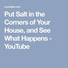 Put Salt in the Corners of Your House, and See What Happens - YouTube