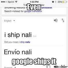Look at the did you mean I ship Nalu bit cuz Nobody likes Nali!!!!