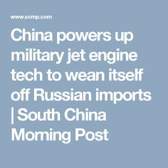 China powers up military jet engine tech to wean itself off Russian imports | South China Morning Post