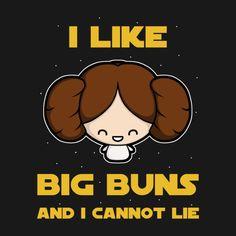 Princess Leia I Like Big Buns T Shirt. Funny Star Wars design for those who love Leia's hair.