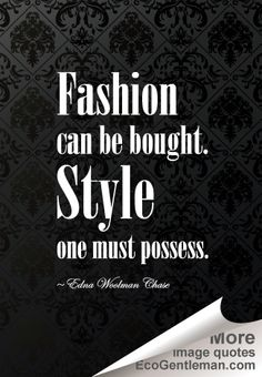 """♂ 12 Black & White Fashion and Style Quotes – """"Fashion can be bought Style one must possess"""" by Edna Woolman Chase"""