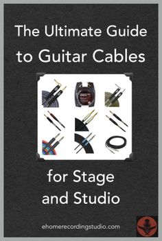 The Ultimate Guide to Guitar Cables for Stage and Studio http://ehomerecordingstudio.com/best-guitar-cables/