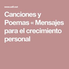 Canciones y Poemas « Mensajes para el crecimiento personal