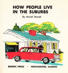 How People Live In The Suburbs by Muriel Stanek: A Vintage Illustrated Gem | Brain Pickings