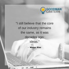 """""""I still believe that the core of our industry remains the same, as it was decades ago: ideas."""" Waqar Riaz"""