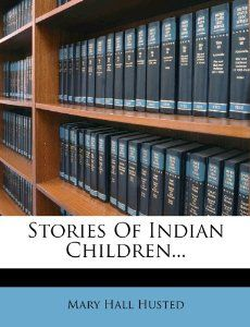 Stories Of Indian Children...: Mary Hall Husted: 9781276859172: Amazon.com: Books
