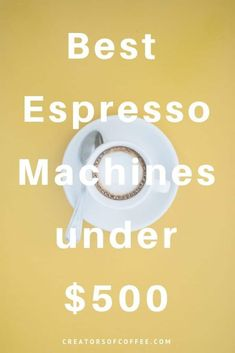 Best Espresso Machines Under 2019 Guide Make great coffee a.