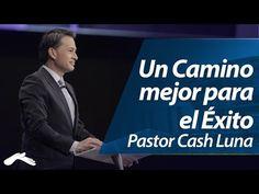 Un Mejor Camino Para El Exito - Pastor Cash Luna - YouTube