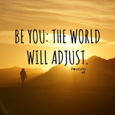 Be you: The world will adjust. #positivitynote #positivity #inspiration