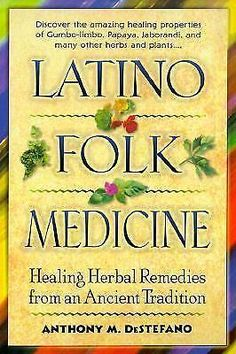 Latino Folk Medicine: Healing Herbal Remedies from Ancient Traditions, Destefano