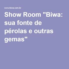"""Show Room """"Biwa: sua fonte de pérolas e outras gemas"""""""