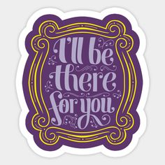 i'll be there - Friends - Sticker Homemade Stickers, Diy Stickers, Printable Stickers, Laptop Stickers, Friends Series, Friends Tv Show, Journal Stickers, Scrapbook Stickers, Friends Poster