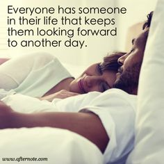 Everyone has someone in their life that keeps them looking forward to another day #beautiful #quote #love