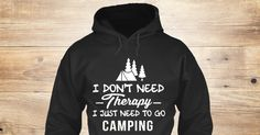 Discover Love Camping Sweatshirt from LOVE CAMPING <3, a custom product made just for you by Teespring. With world-class production and customer support, your satisfaction is guaranteed. - I Don T Need Therapy I Just Need To Go Camping