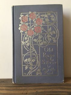 Old Rose & Silver by Myrtle Reed, GP Putnam's Sons 1910 Hardcover