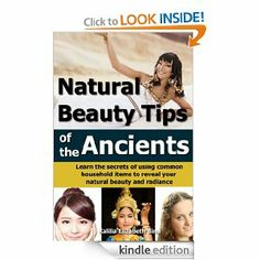 FREE Kindle Book: Natural Beauty Tips of the Ancients: Learn the secrets of using common household items to reveal your natural beauty and radianc...