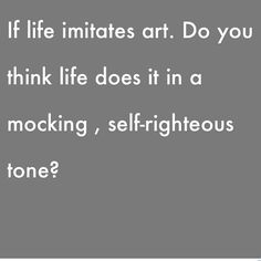 If life imitates art.