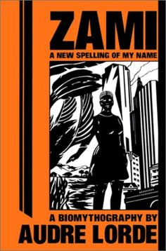 """Read """"Zami: A New Spelling of My Name A Biomythography"""" by Geraldine Audre Lorde available from Rakuten Kobo. """"ZAMI is a fast-moving chronicle. From the author's vivid childhood memories in Harlem to her coming of age in the late . African American Books, American Literature, American Women, Books To Read, My Books, Black Lesbians, Audre Lorde, Black Authors, Nonfiction Books"""