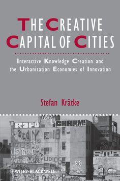 The creative capital of cities : interactive knowledge creation and the urbanization economies of innovation http://absysnetweb.bbtk.ull.es/cgi-bin/abnetopac01?TITN=513307