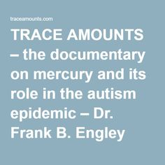 TRACE AMOUNTS – the documentary on mercury and its role in the autism epidemic – Dr. Frank B. Engley