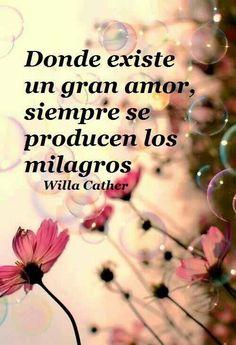 Donde existe un gran amor, siempre se producen los milagros.