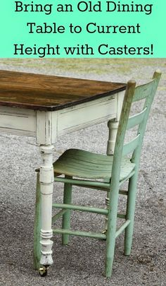 Bring an old dining table to current height with casters. Great tip!