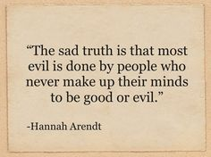 Hannah Arendt - Just people who fail to let themselves be persons, to let themselves think.
